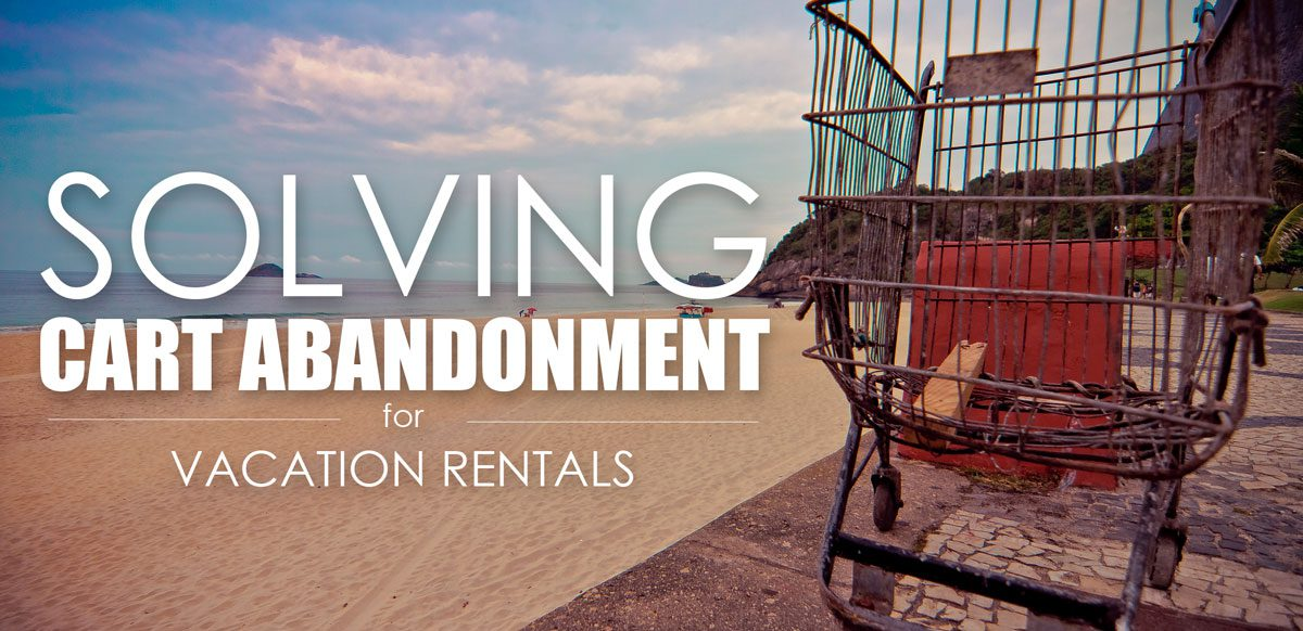 The Cart Abandonment Mystery: Solved for Vacation Rentals
