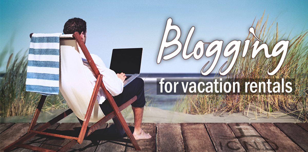 Your Guide to Blogging for Vacation Rental Websites