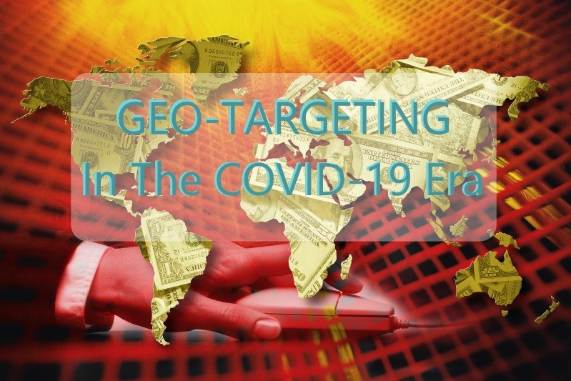 GEO TARGETING IN THE COVID-19 ERA